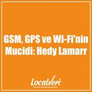 GSM, GPS ve Wi-Fi'nin Mucidi: Hedy LamarrGSM, GPS ve Wi-Fi'nin Mucidi: Hedy Lamarr